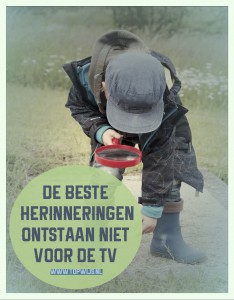 De beste herinneringen ontstaan niet voor de tv