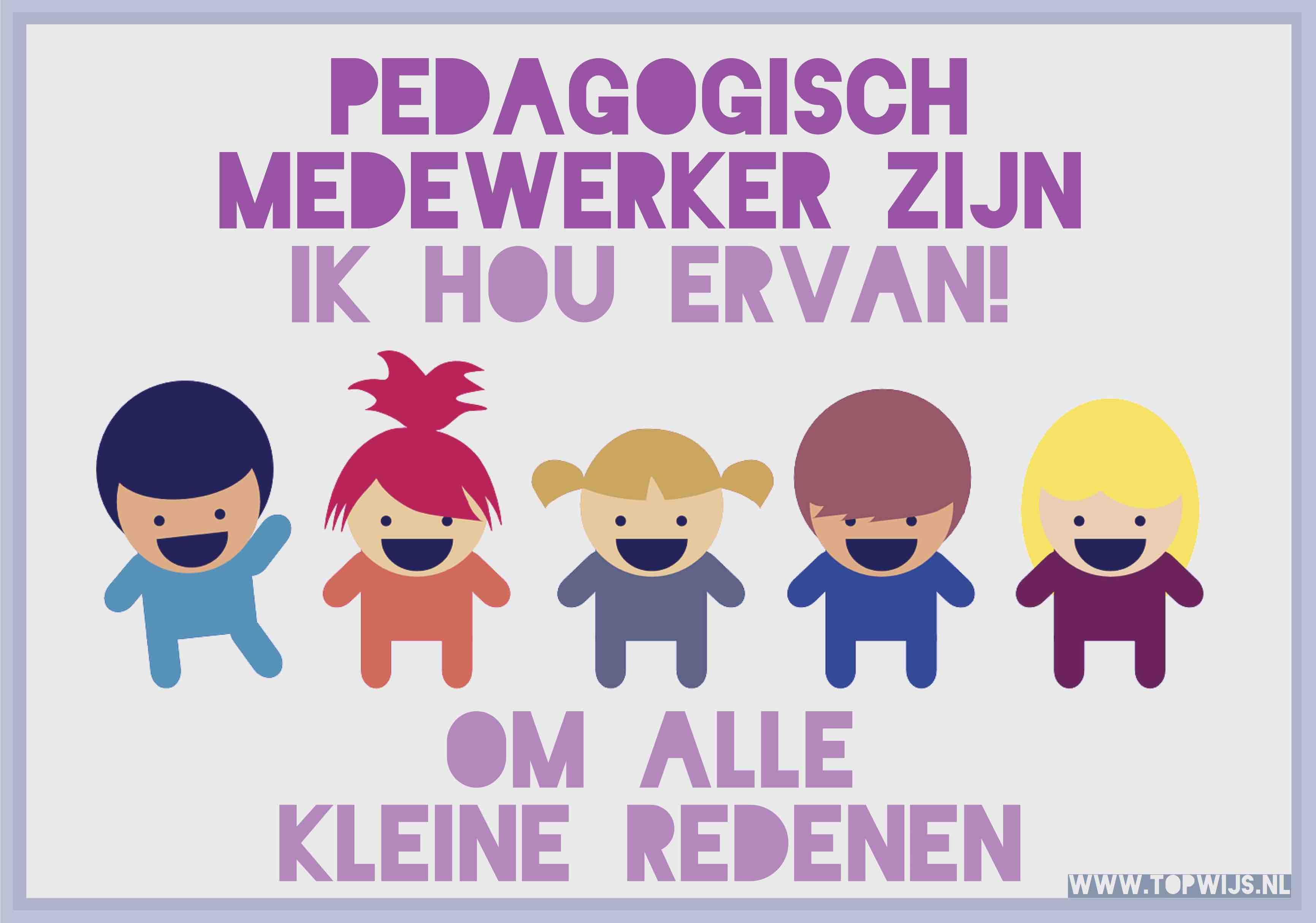 Ik houd ervan om pedagogisch medewerker te zijn om alle kleine redenen