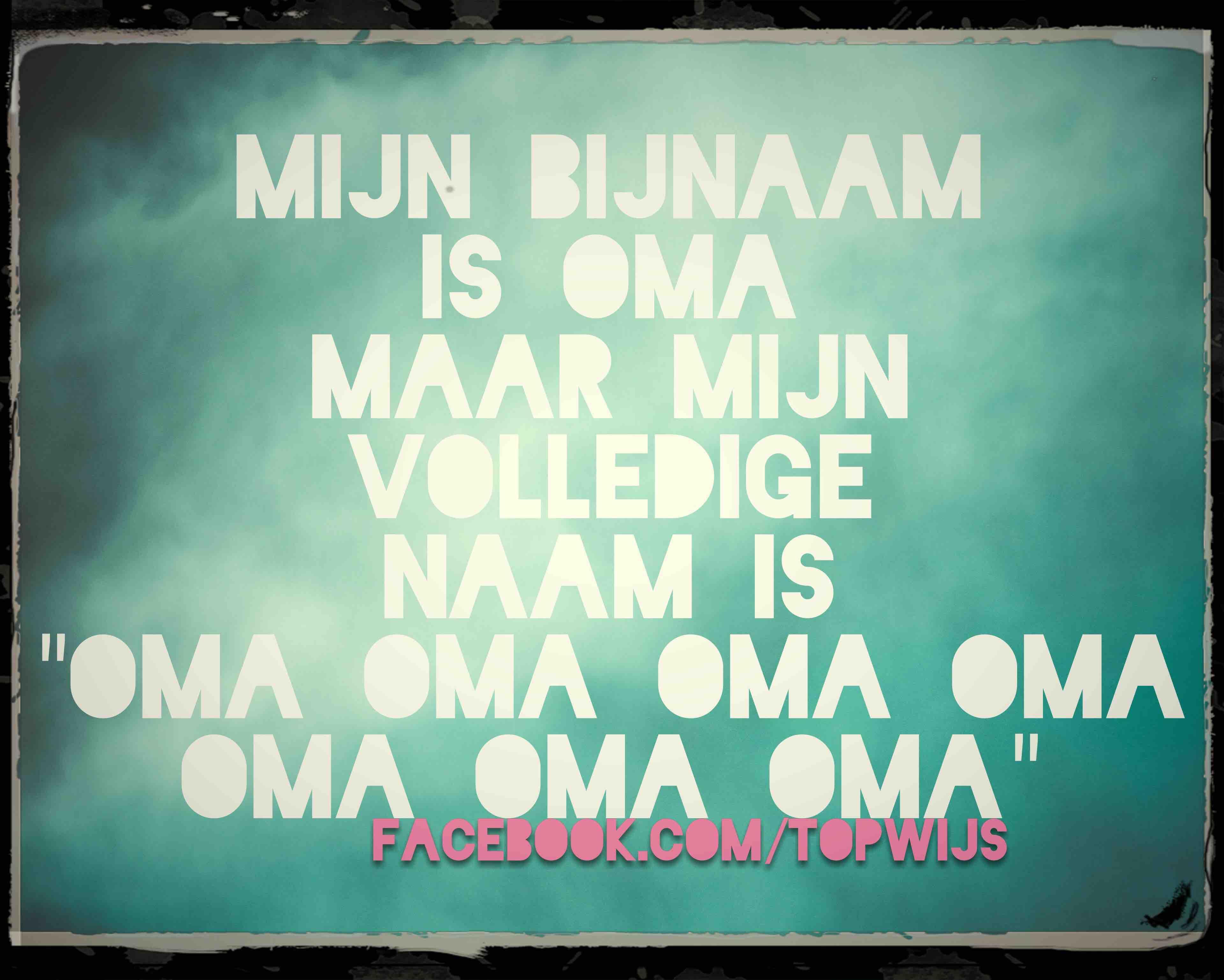 """Mijn bijnaam is oma, maar mijn volledige naam is """"oma oma oma oma oma"""""""