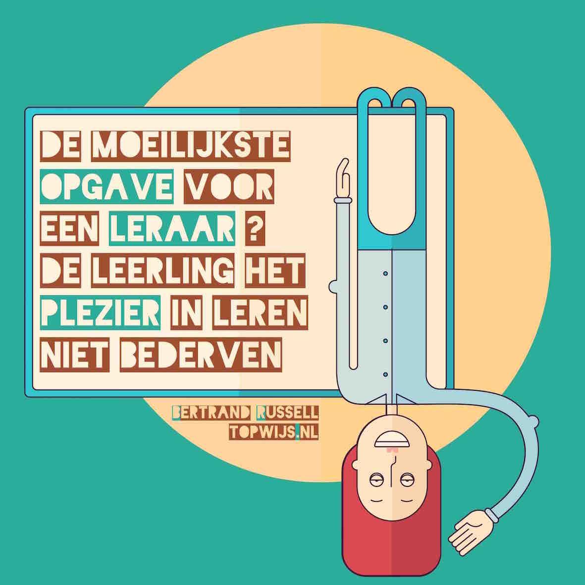 Bertrand Russell: De moeilijkste opgave voor een leraar? De leerling het plezier in leren niet bederven (Niet alleen de moeilijkste opgave, maar een een erg mooie opgave!)