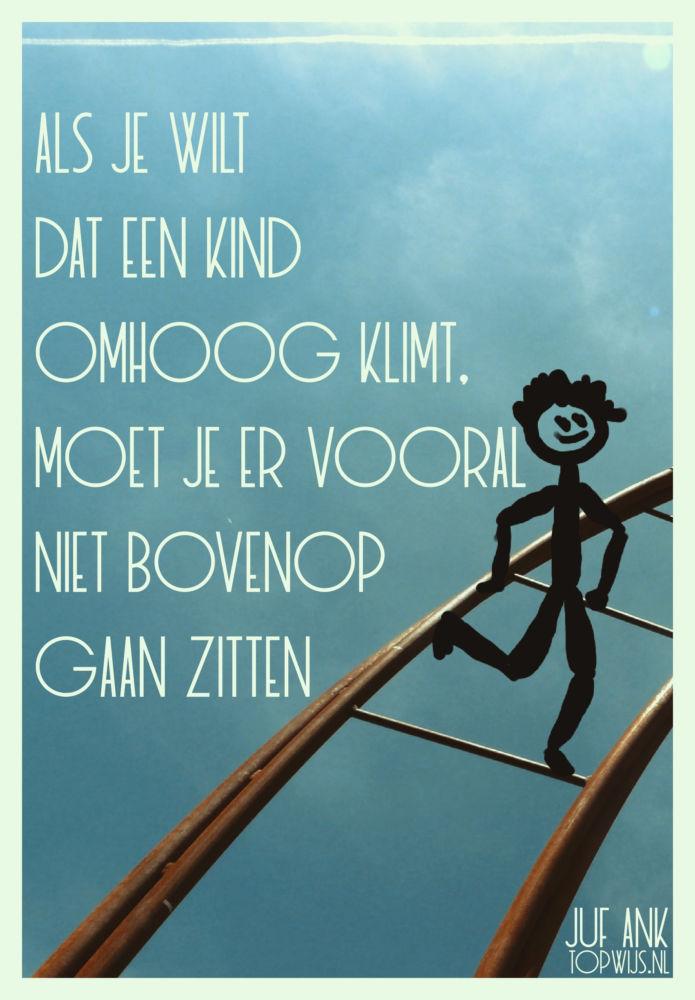 Uitspraak Juf Ank (de Luizenmoeder): Als je wilt dat een kind omhoog klimt, moet je er vooral niet bovenop gaan zitten