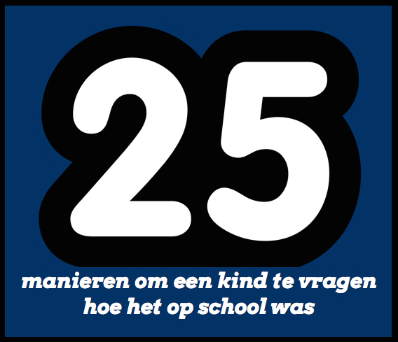 25 manieren om je kind te vragen hoe het op school was.
