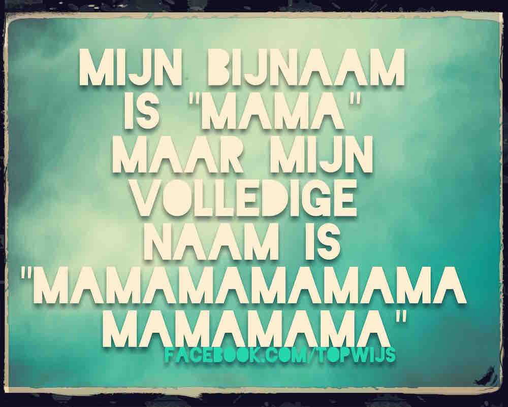 Mijn bijnaam is mama, maar mijn volledige naam is mamamamamamamama