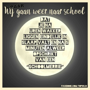 """Je kent het wel. Die nacht voor de eerste schooldag. Een onrustige nacht :-) #leRAAR: Wij gaan weer naar school. Dat je na uren wakker liggen eindelijk in slaap valt en na 5 minuten alweer opschrikt van een """"schoolmerrie"""""""